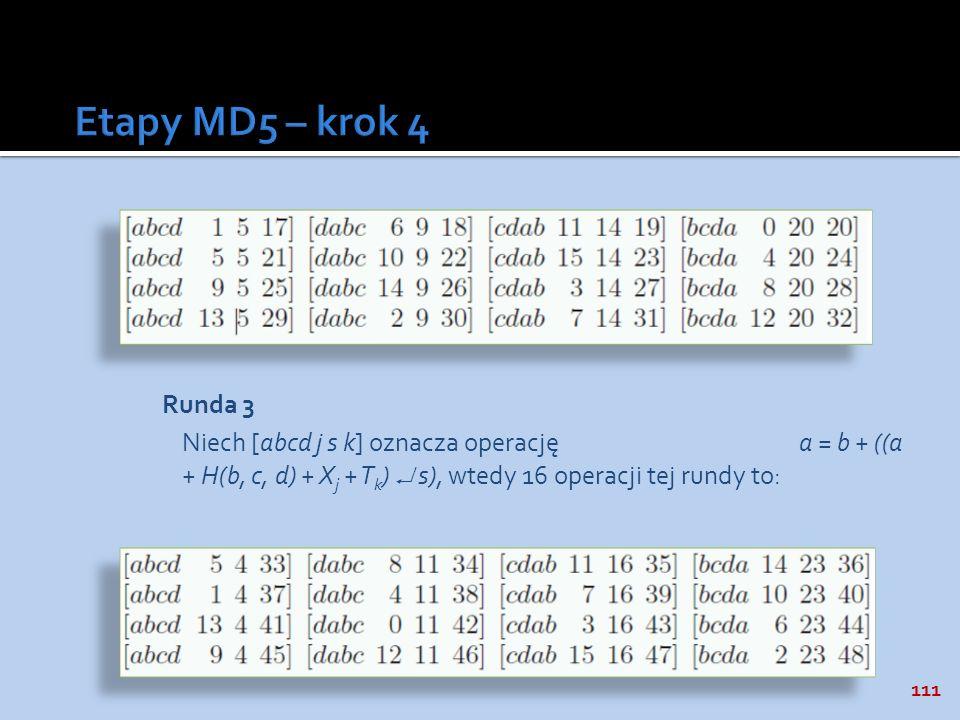 Etapy MD5 – krok 4 Runda 3 Niech [abcd j s k] oznacza operację a = b + ((a + H(b, c, d) + Xj + Tk)  s), wtedy 16 operacji tej rundy to:
